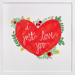 I Just Love You Art Print