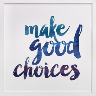 Make Good Choices  Art Print